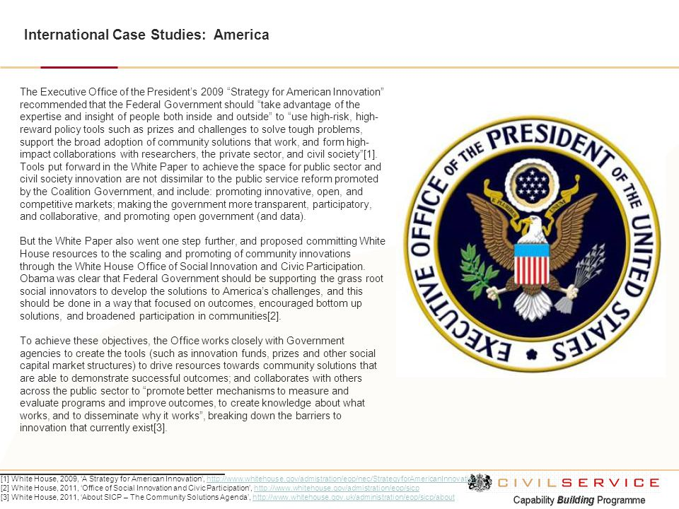 International Case Studies: America [1] White House, 2009, 'A Strategy for American Innovation', http://www.whitehouse.gov/admistration/eop/nec/Strate