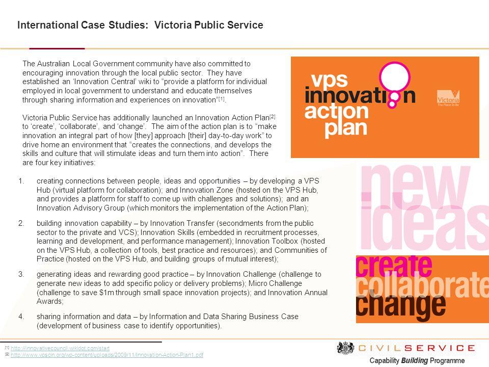 International Case Studies: Victoria Public Service [1] http://innovativecouncil.wikidot.com/starthttp://innovativecouncil.wikidot.com/start [2] http: