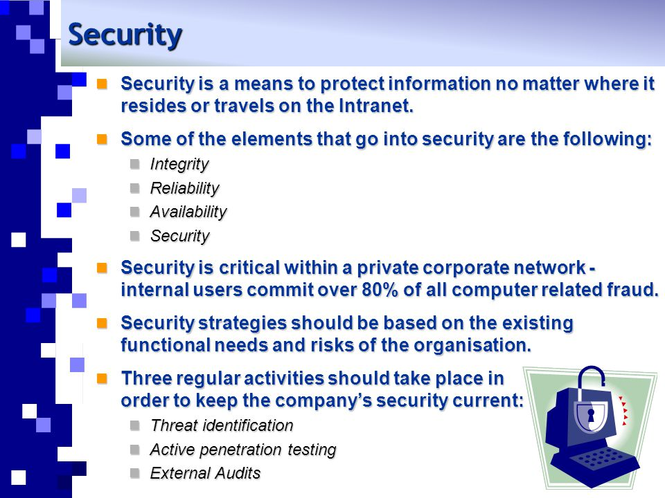 Security Security is a means to protect information no matter where it resides or travels on the Intranet. Security is a means to protect information