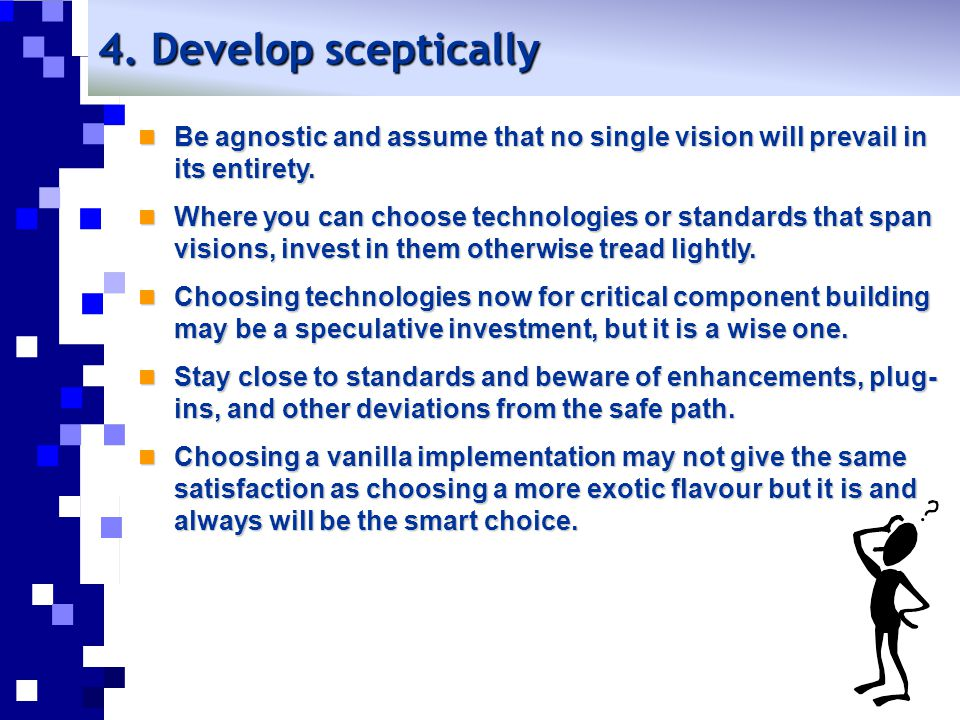 4. Develop sceptically Be agnostic and assume that no single vision will prevail in its entirety. Be agnostic and assume that no single vision will pr