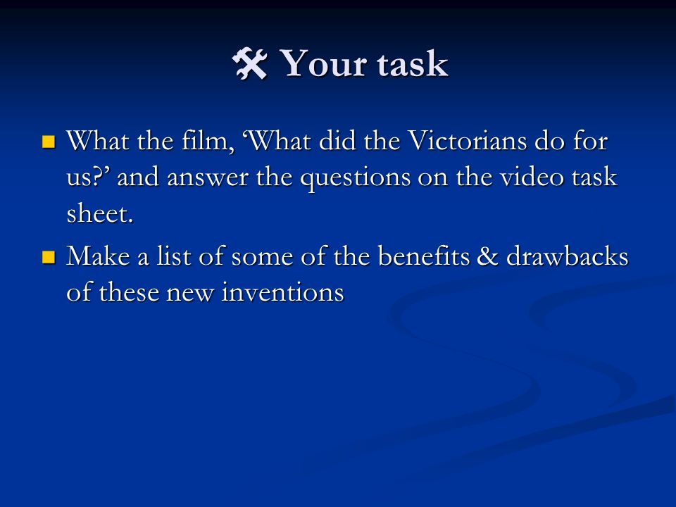  Your task What the film, 'What did the Victorians do for us?' and answer the questions on the video task sheet.