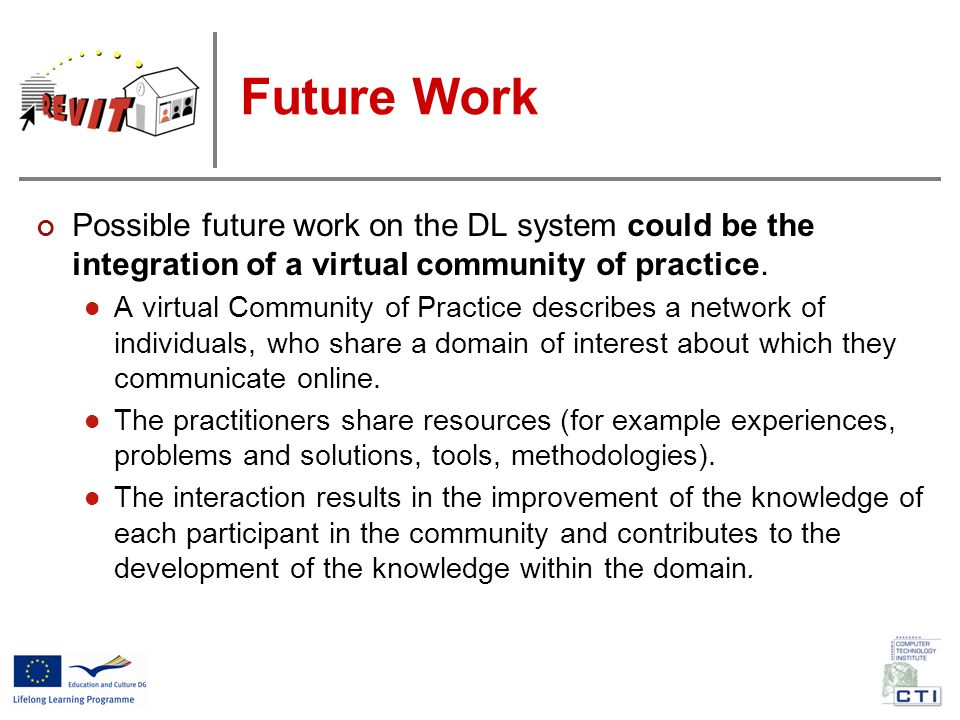 Future Work Possible future work on the DL system could be the integration of a virtual community of practice.
