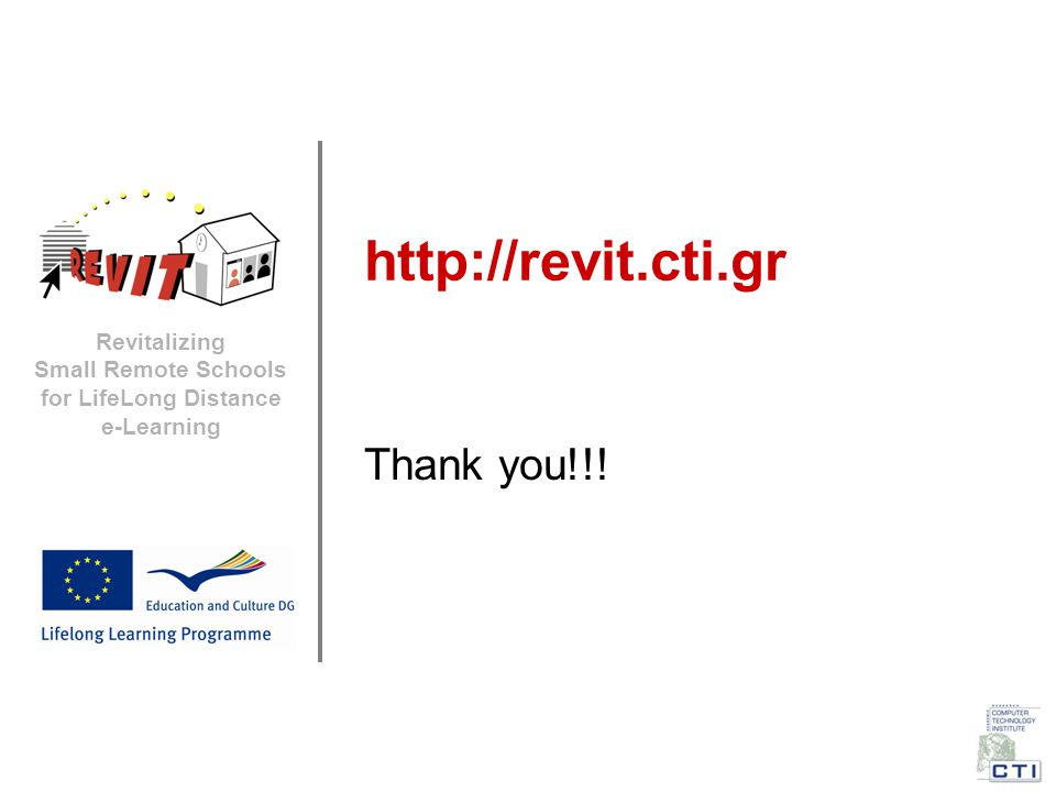 Revitalizing Small Remote Schools for LifeLong Distance e-Learning http://revit.cti.gr Thank you!!!