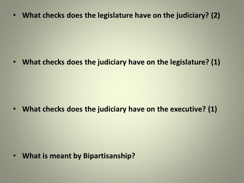 What checks does the legislature have on the judiciary? (2) What checks does the judiciary have on the legislature? (1) What checks does the judiciary