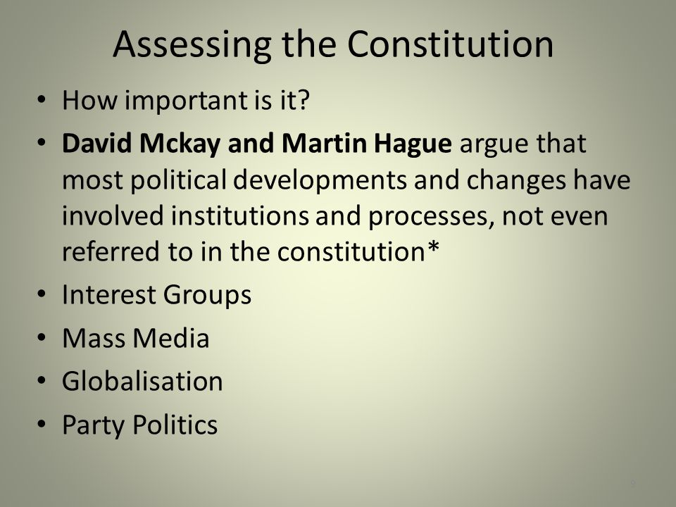Assessing the Constitution How important is it? David Mckay and Martin Hague argue that most political developments and changes have involved institut