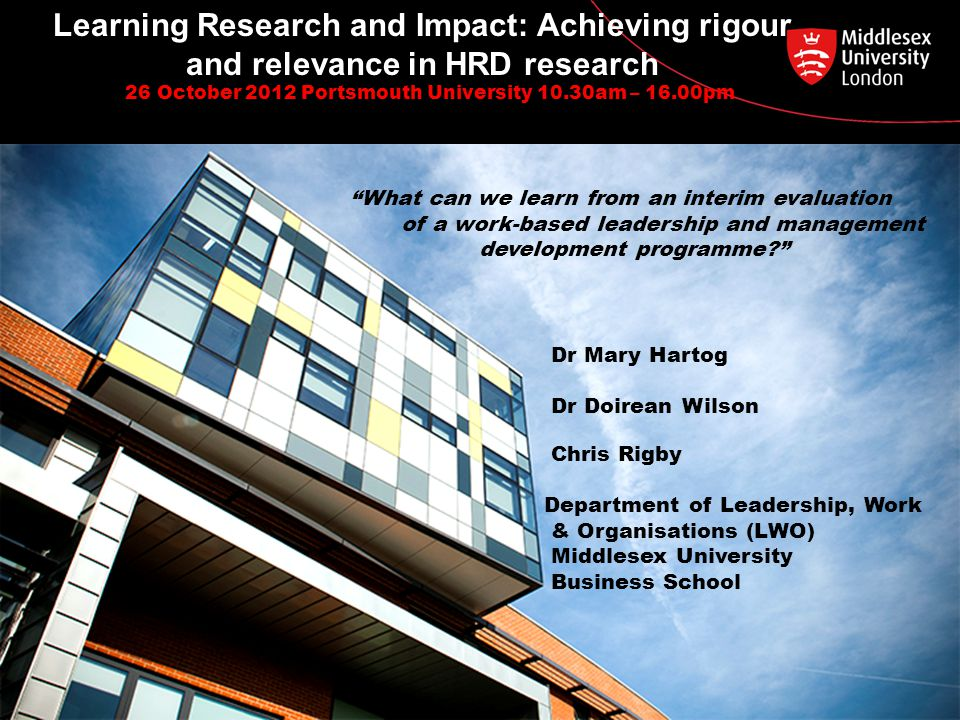"""Learning Research and Impact: Achieving rigour and relevance in HRD research 26 October 2012 Portsmouth University 10.30am – 16.00pm """"What can we lear"""