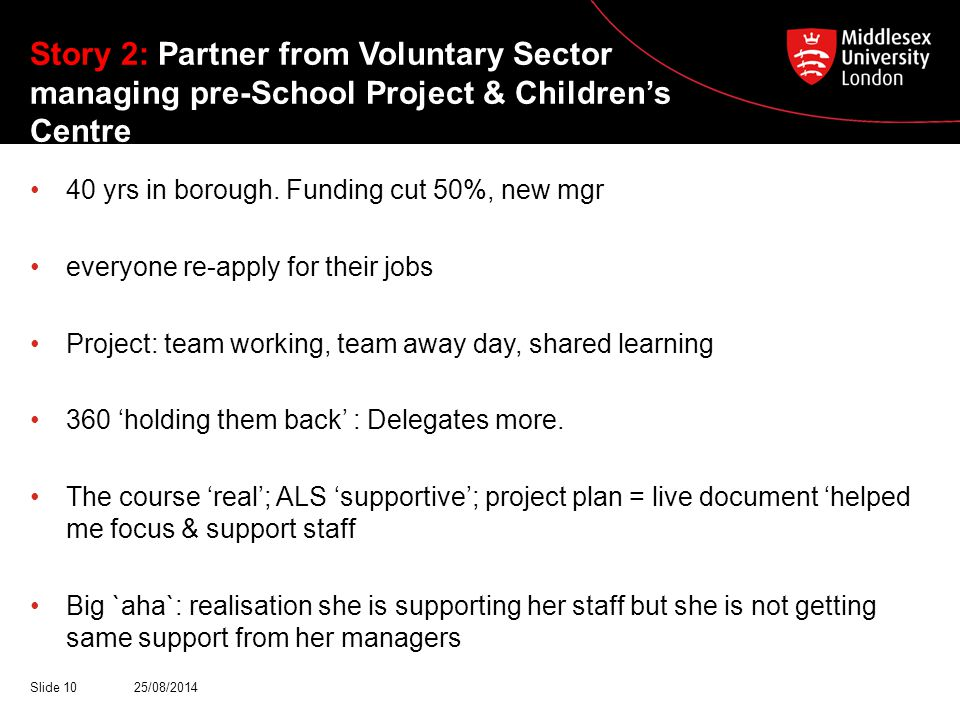 Story 2: Partner from Voluntary Sector managing pre-School Project & Children's Centre 40 yrs in borough. Funding cut 50%, new mgr everyone re-apply f