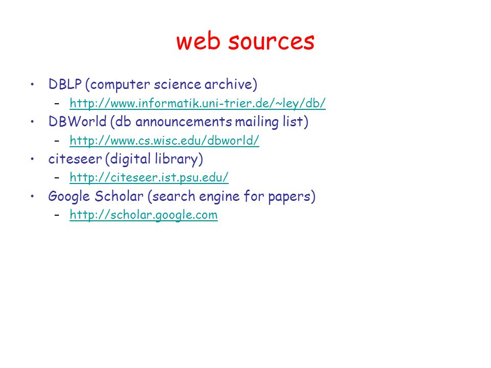web sources DBLP (computer science archive) –  DBWorld (db announcements mailing list) –  citeseer (digital library) –  Google Scholar (search engine for papers) –