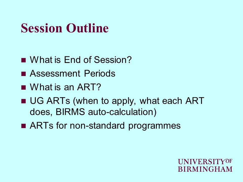 Session Outline What is End of Session. Assessment Periods What is an ART.