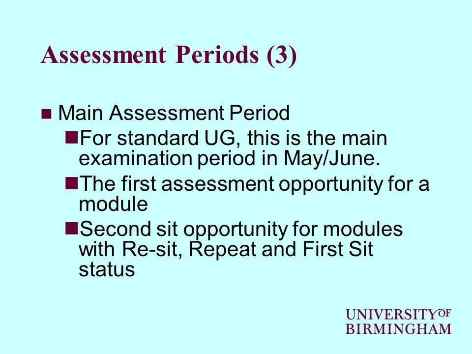 Assessment Periods (3) Main Assessment Period For standard UG, this is the main examination period in May/June.