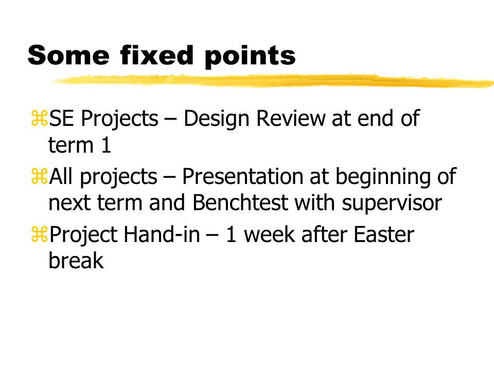 Some fixed points zSE Projects – Design Review at end of term 1 zAll projects – Presentation at beginning of next term and Benchtest with supervisor z