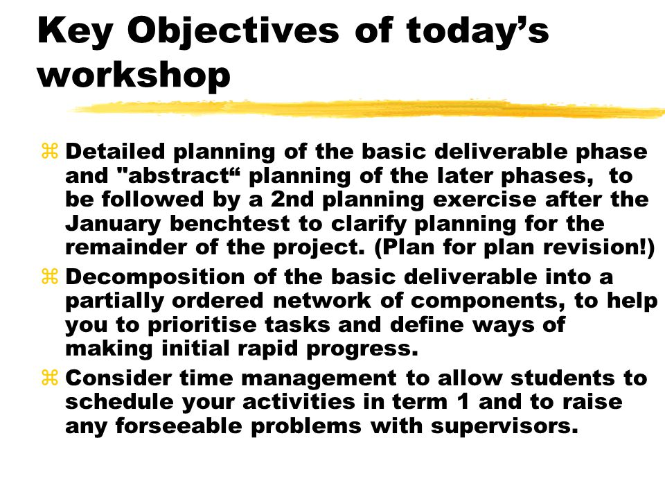 Key Objectives of today's workshop zDetailed planning of the basic deliverable phase and