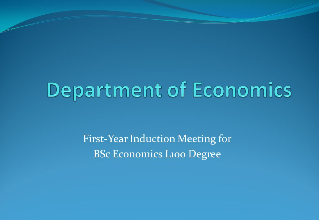 First-Year Induction Meeting for BSc Economics L100 Degree