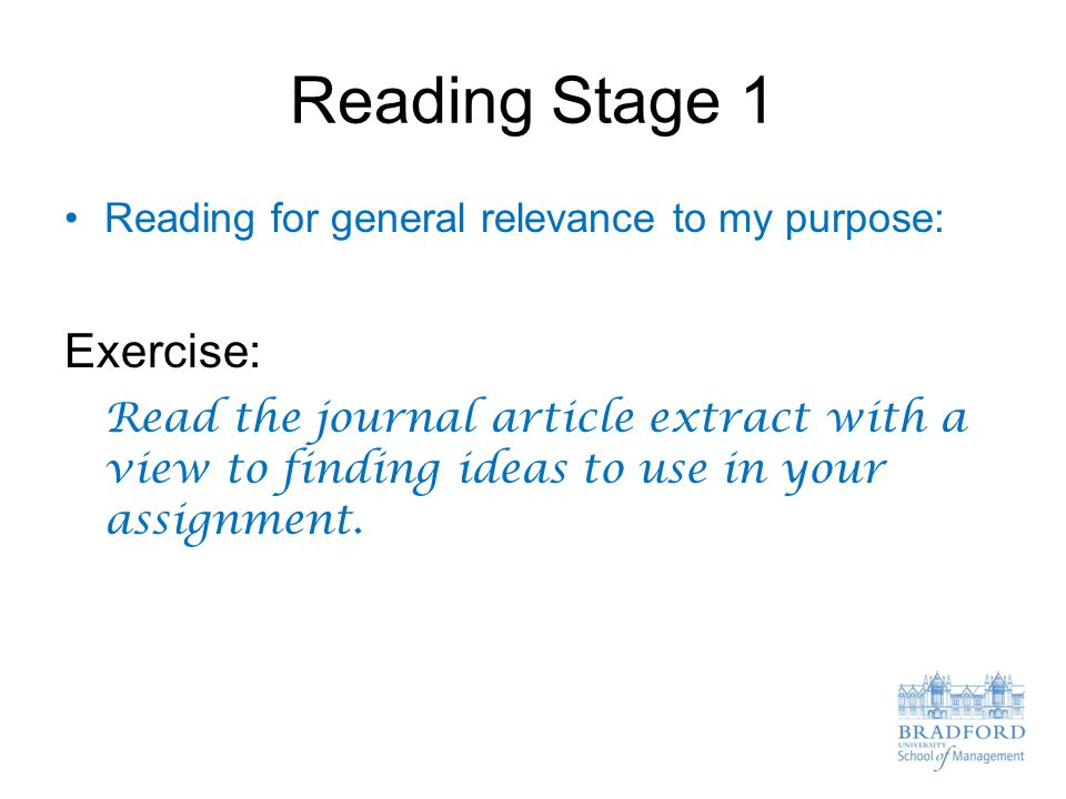 Reading Stage 1 Reading for general relevance to my purpose: Exercise: Read the journal article extract with a view to finding ideas to use in your as