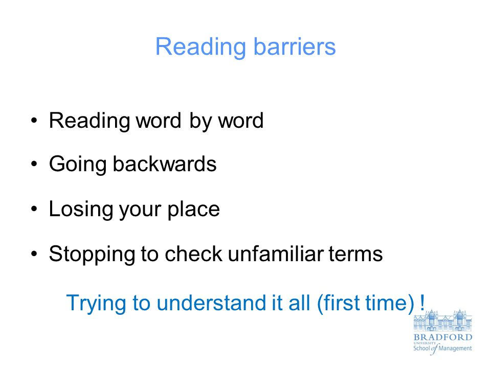Reading barriers Reading word by word Going backwards Losing your place Stopping to check unfamiliar terms Trying to understand it all (first time) !