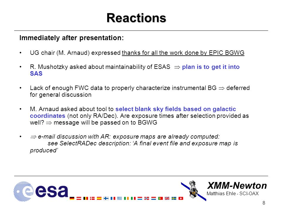XMM-Newton 8 Matthias Ehle - SCI-OAX Reactions Immediately after presentation: UG chair (M.
