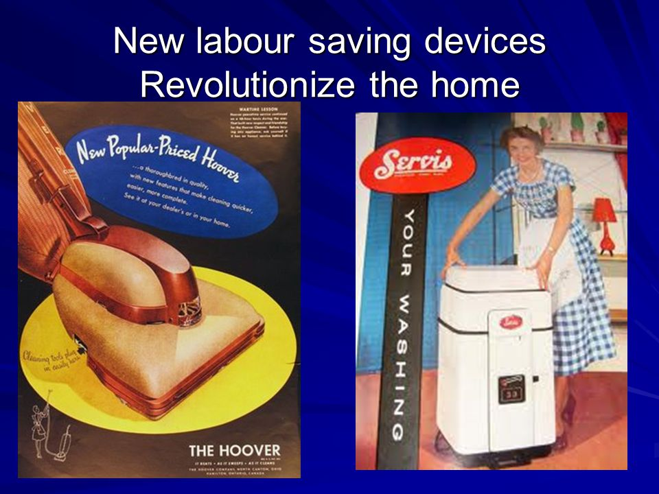 New labour saving devices Revolutionize the home