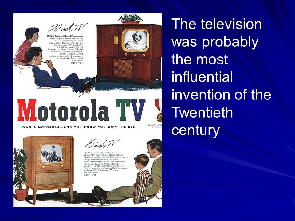 The television was probably the most influential invention of the Twentieth century