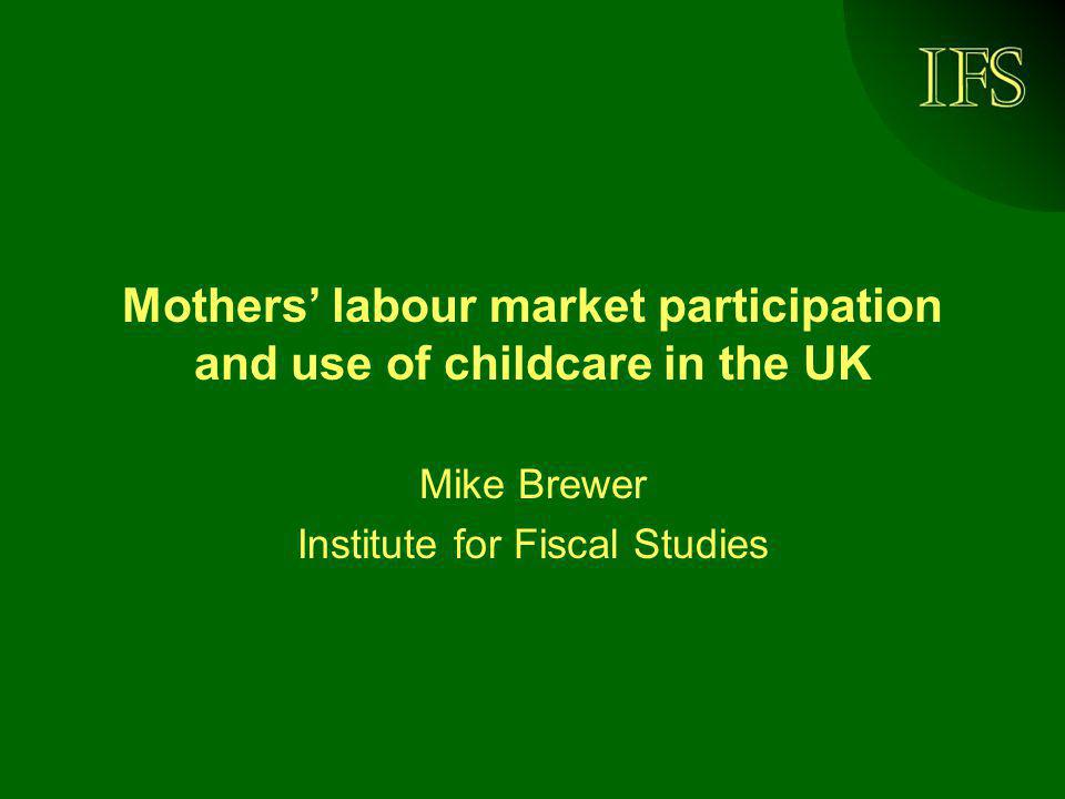 © Institute for Fiscal Studies, 2007 Trends in formal childcare use amongst working families Source: Own calculations plus Brewer and Shaw (2004), DWP WP 16.
