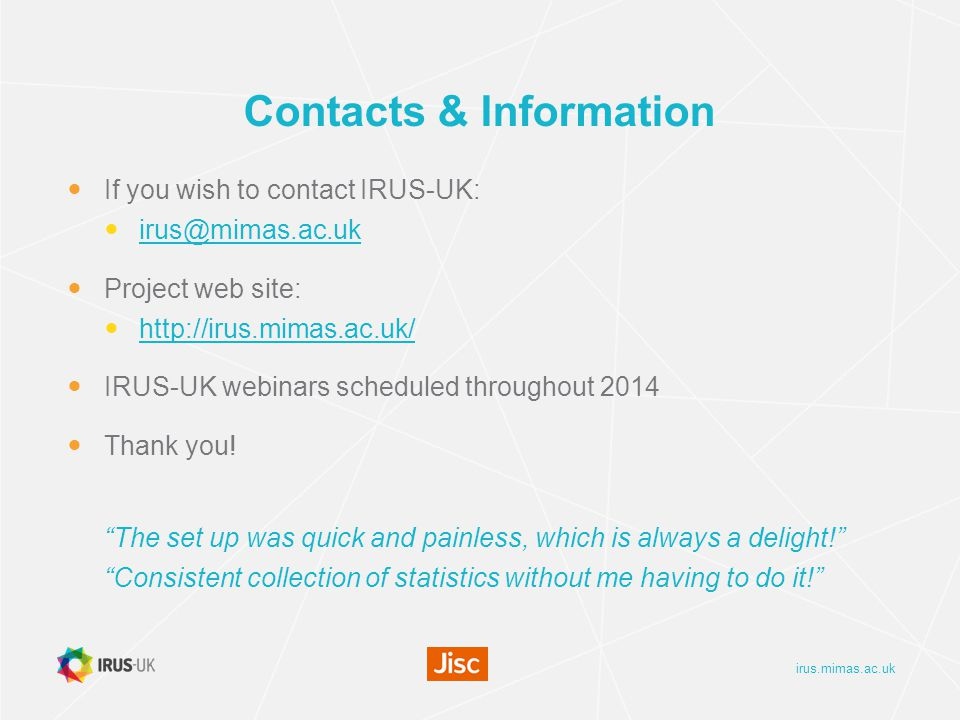 irus.mimas.ac.uk Contacts & Information If you wish to contact IRUS-UK: Project web site:   IRUS-UK webinars scheduled throughout 2014 Thank you.