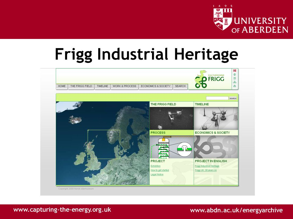 www.abdn.ac.uk/energyarchive www.capturing-the-energy.org.uk Frigg Industrial Heritage