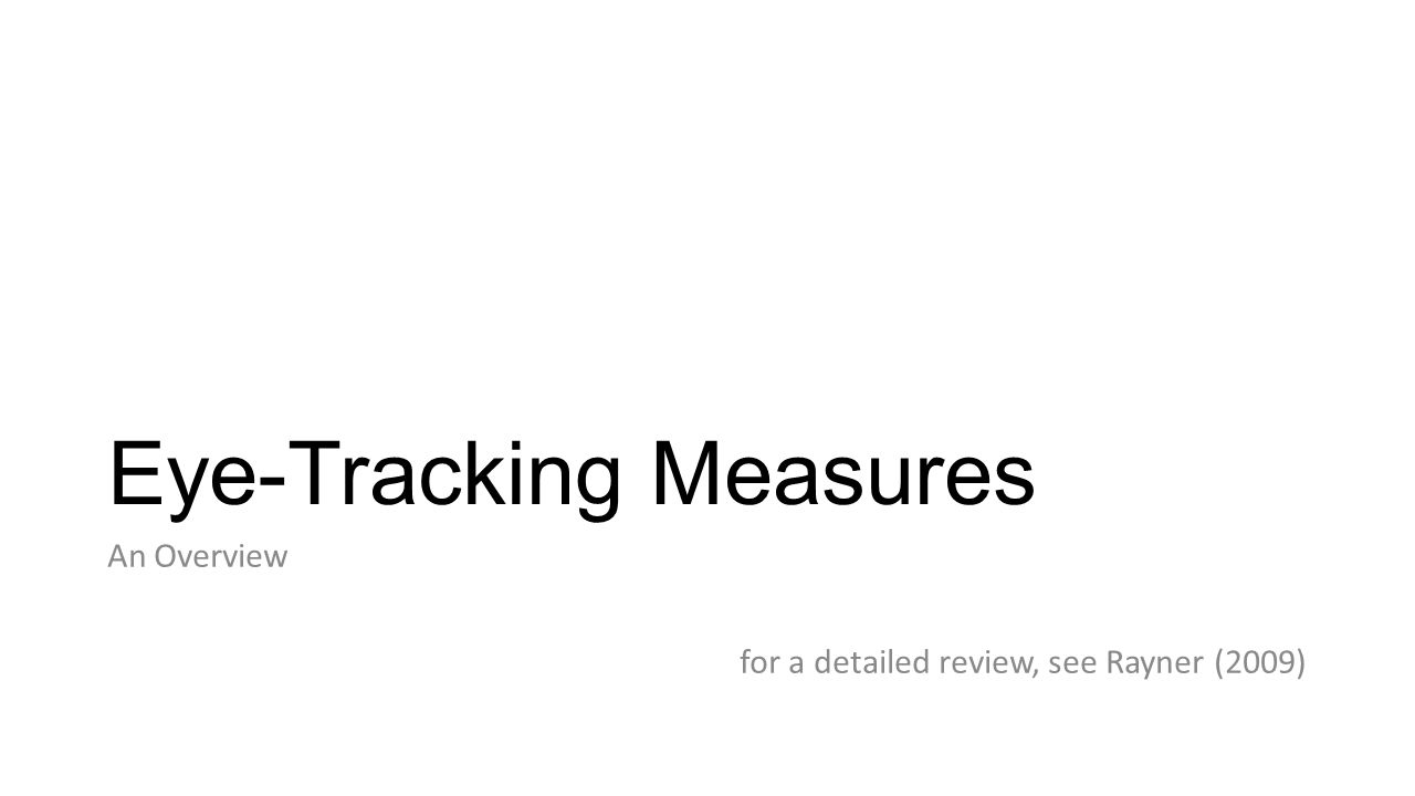 Eye-Tracking Measures An Overview for a detailed review, see Rayner (2009)