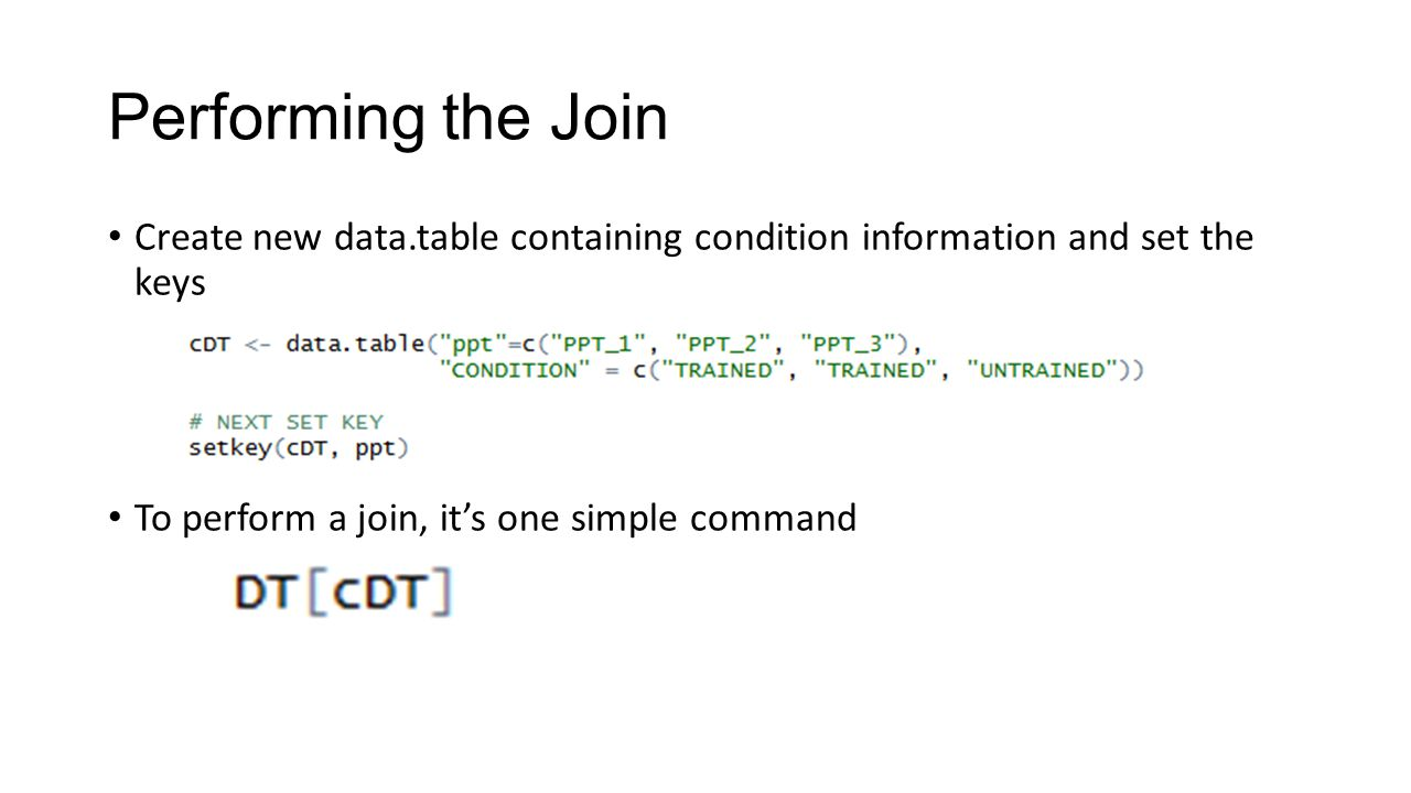 Performing the Join Create new data.table containing condition information and set the keys To perform a join, it's one simple command