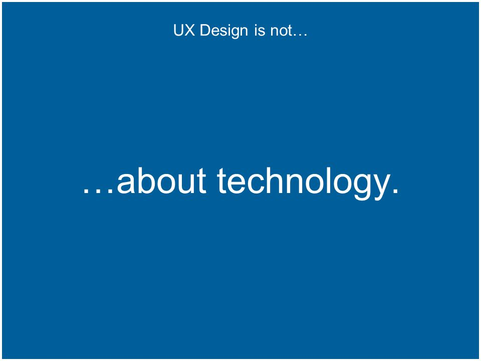 © LINE Communications 2014 …about technology. UX Design is not…