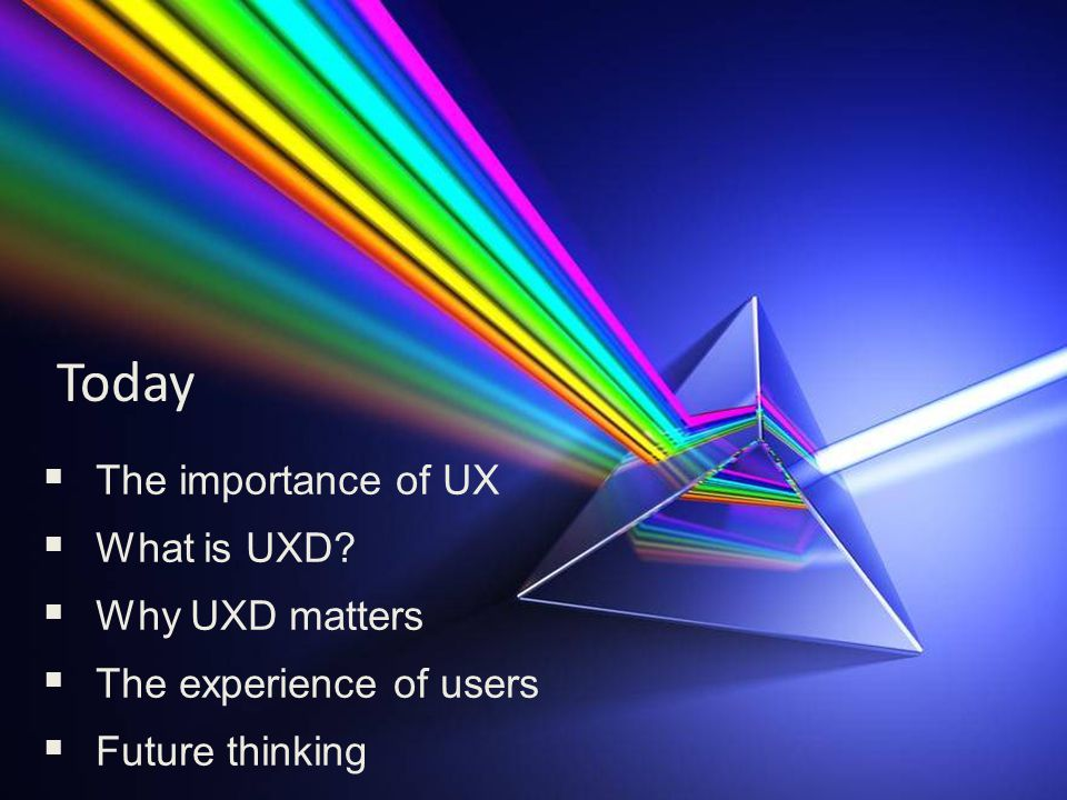 Today  The importance of UX  What is UXD.