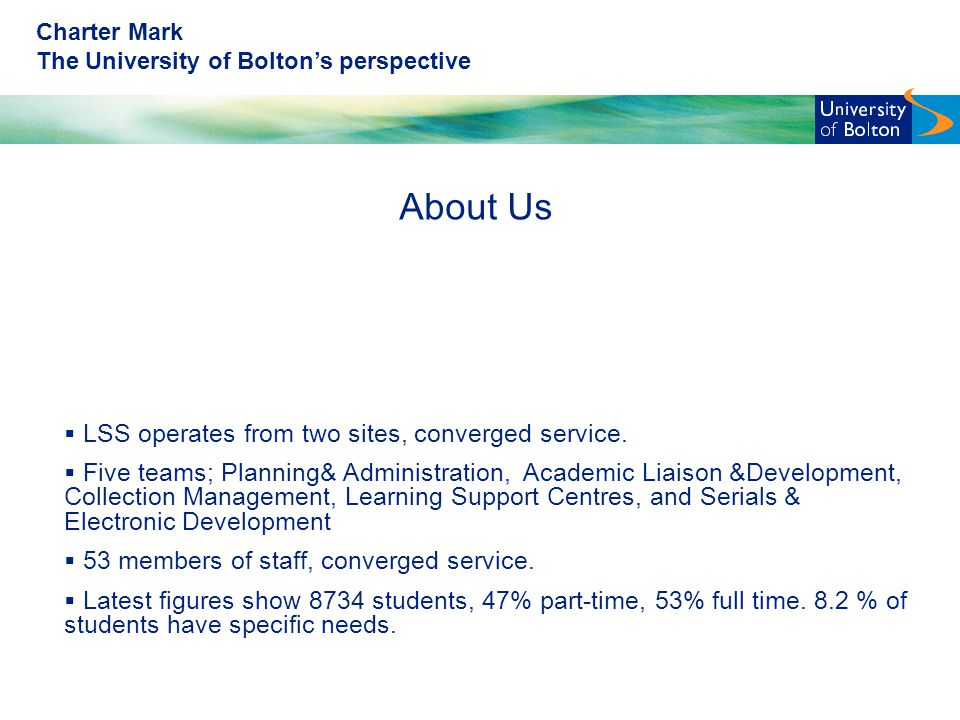 Charter Mark The University of Bolton's perspective About Us  LSS operates from two sites, converged service.  Five teams; Planning& Administration,