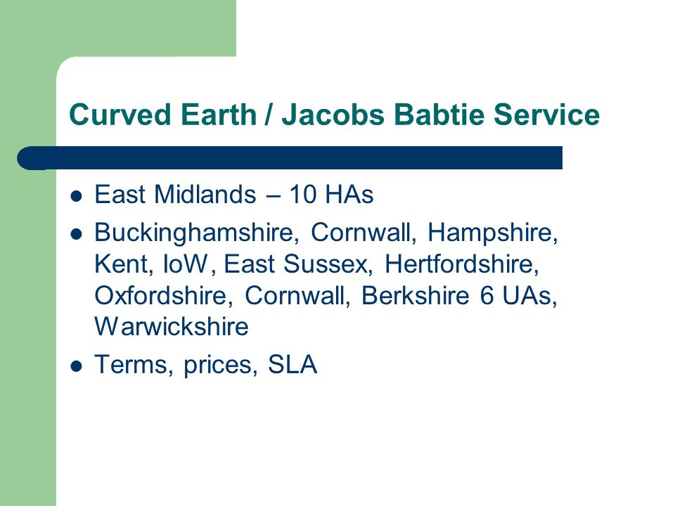 Curved Earth / Jacobs Babtie Service East Midlands – 10 HAs Buckinghamshire, Cornwall, Hampshire, Kent, IoW, East Sussex, Hertfordshire, Oxfordshire, Cornwall, Berkshire 6 UAs, Warwickshire Terms, prices, SLA