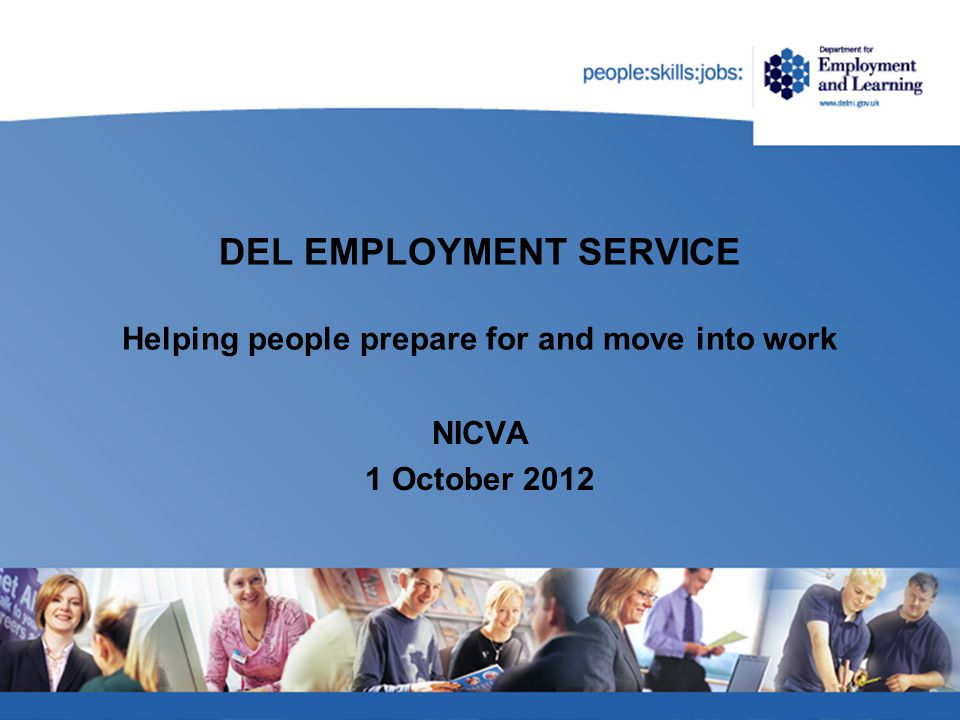 DEL EMPLOYMENT SERVICE Helping people prepare for and move into work NICVA 1 October 2012