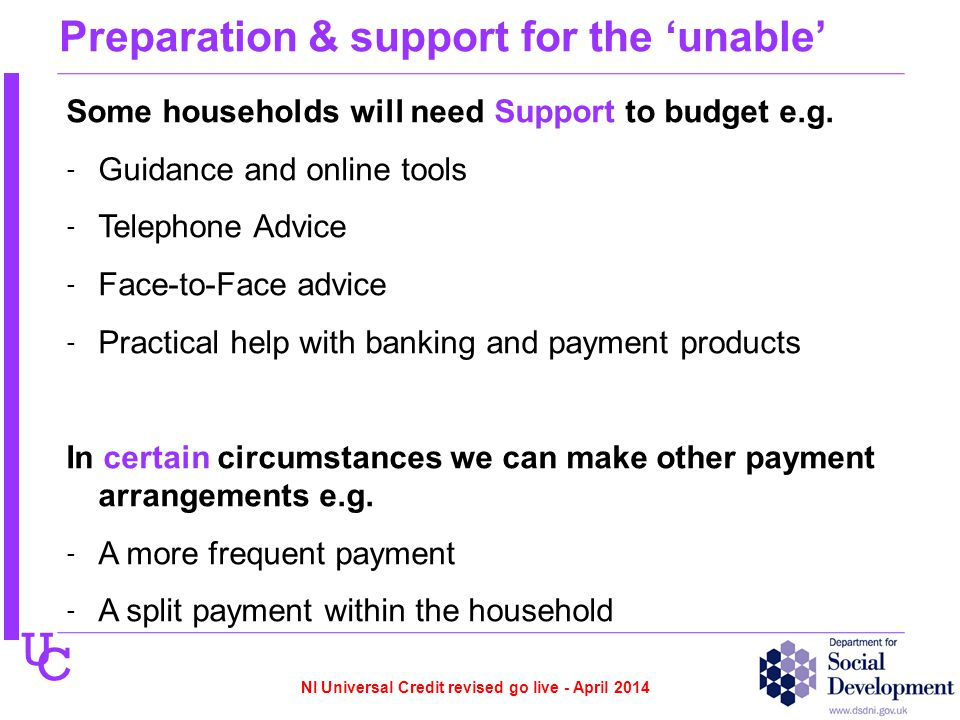 U C Preparation & support for the 'unable' Some households will need Support to budget e.g.