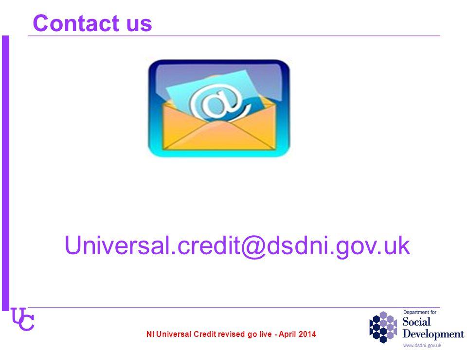U C Contact us Universal.credit@dsdni.gov.uk NI Universal Credit revised go live - April 2014