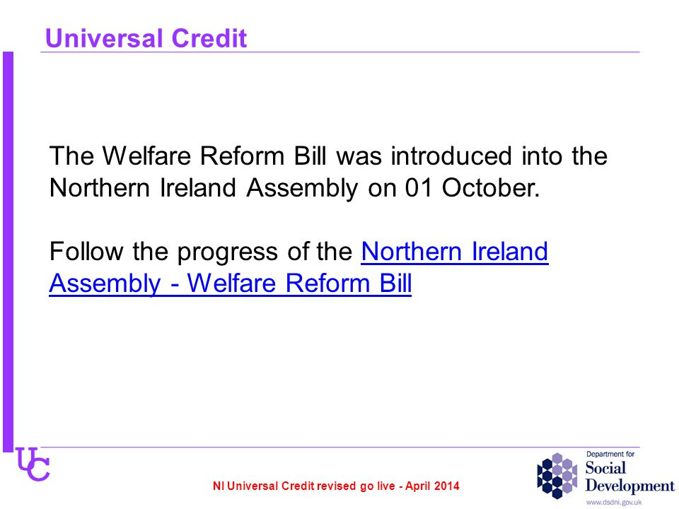 U C Universal Credit The Welfare Reform Bill was introduced into the Northern Ireland Assembly on 01 October.