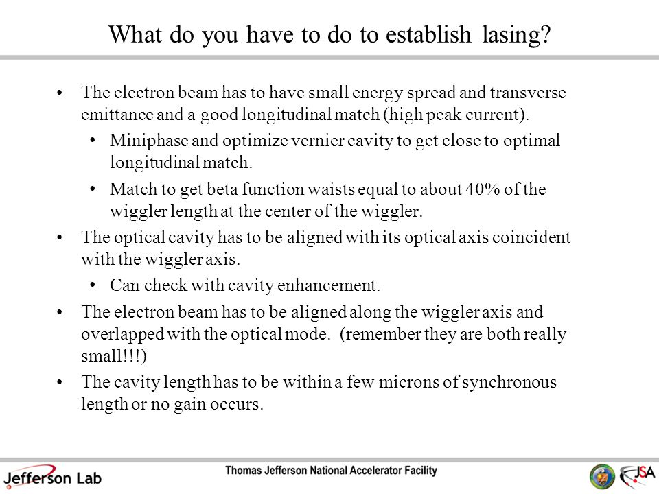 What do you have to do to establish lasing? The electron beam has to have small energy spread and transverse emittance and a good longitudinal match (