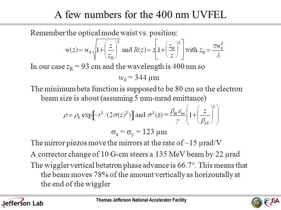 A few numbers for the 400 nm UVFEL Remember the optical mode waist vs. position: In our case z R = 93 cm and the wavelength is 400 nm so w 0 = 344 µm