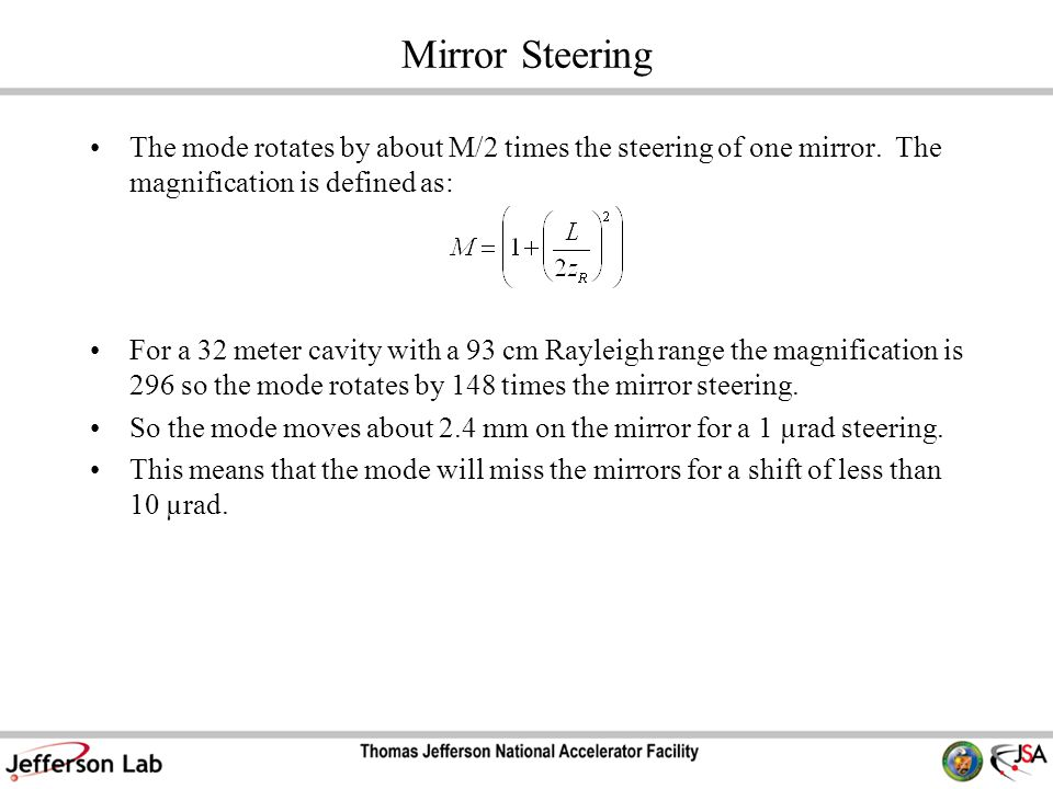 Mirror Steering The mode rotates by about M/2 times the steering of one mirror. The magnification is defined as: For a 32 meter cavity with a 93 cm Ra