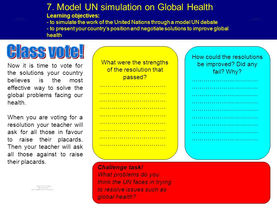 7. Model UN simulation on Global Health Learning objectives: - to simulate the work of the United Nations through a model UN debate - to present your