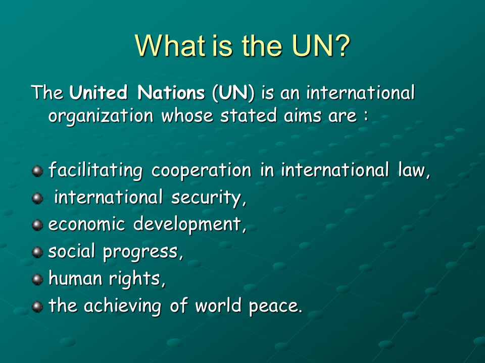 What is the UN? The United Nations (UN) is an international organization whose stated aims are : facilitating cooperation in international law, intern