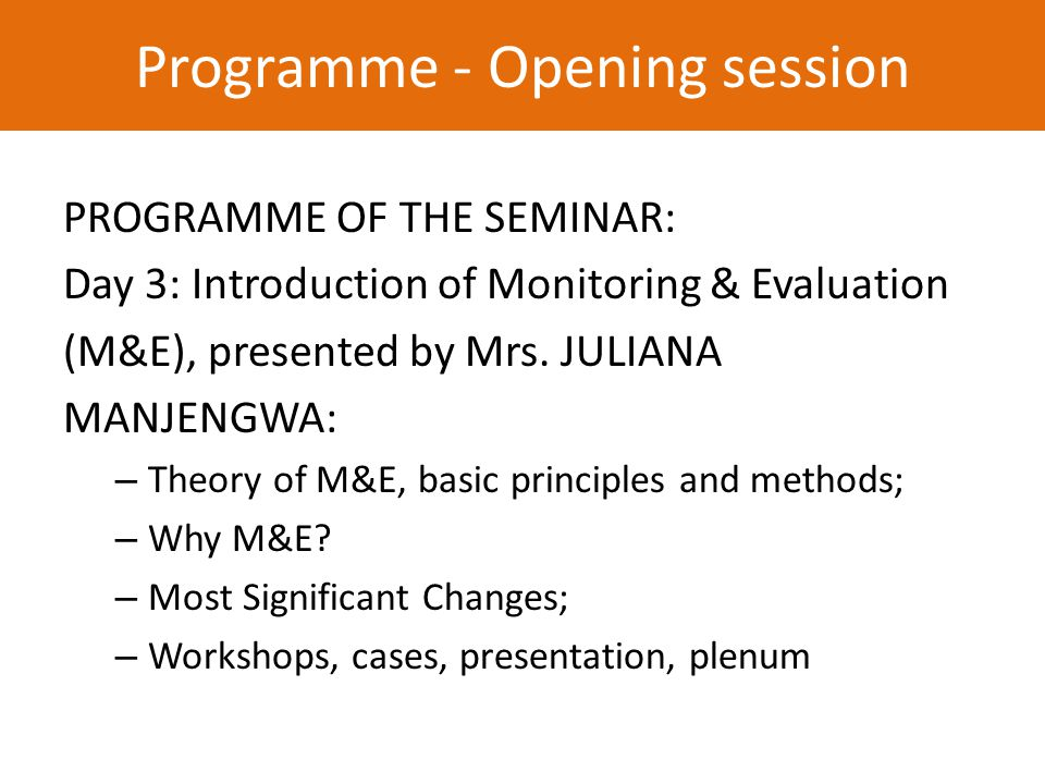 PROGRAMME OF THE SEMINAR: Day 3: Introduction of Monitoring & Evaluation (M&E), presented by Mrs.