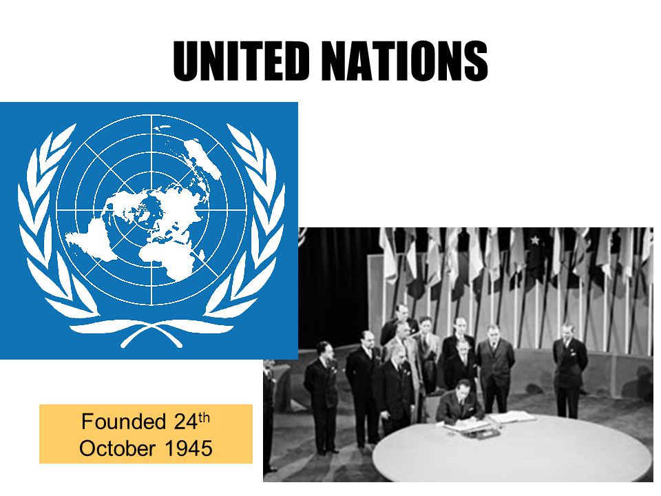 UNITED NATIONS Founded 24 th October 1945