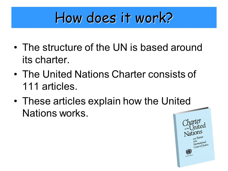 How does it work. The structure of the UN is based around its charter.