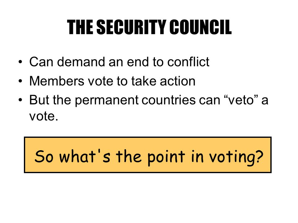 Can demand an end to conflict Members vote to take action But the permanent countries can veto a vote.