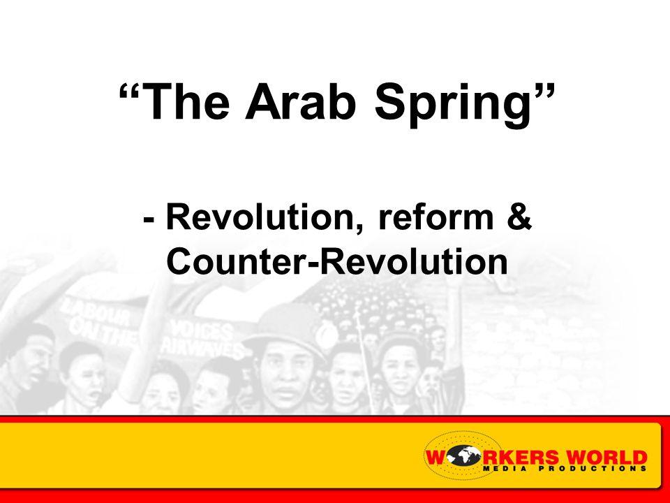 The Arab Spring - Revolution, reform & Counter-Revolution