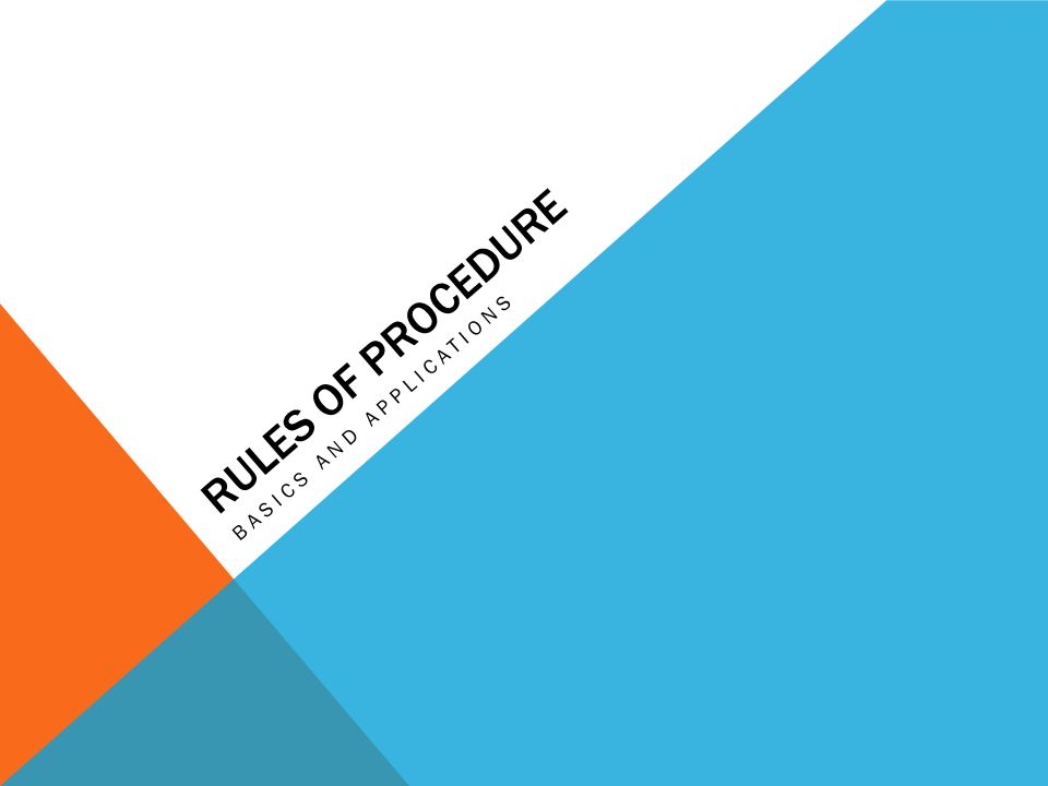 RULES OF PROCEDURE BASICS AND APPLICATIONS