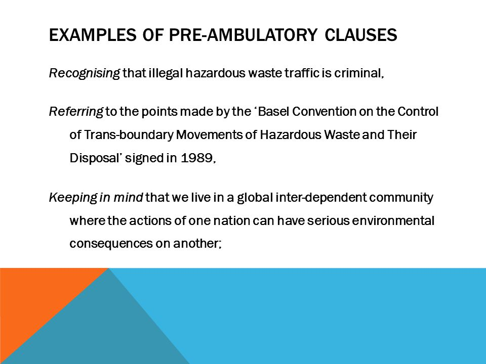 EXAMPLES OF PRE-AMBULATORY CLAUSES Recognising that illegal hazardous waste traffic is criminal, Referring to the points made by the 'Basel Convention