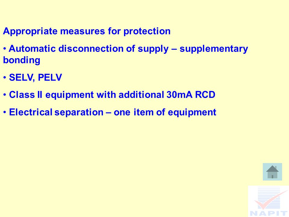 Appropriate measures for protection Automatic disconnection of supply – supplementary bonding SELV, PELV Class II equipment with additional 30mA RCD E