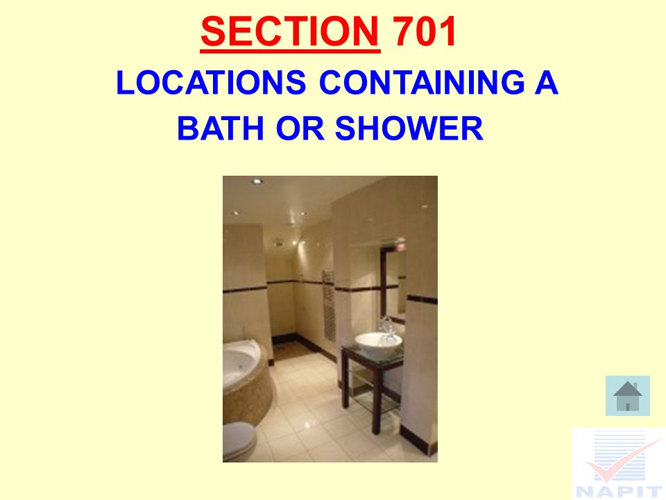 SECTION 701 LOCATIONS CONTAINING A BATH OR SHOWER