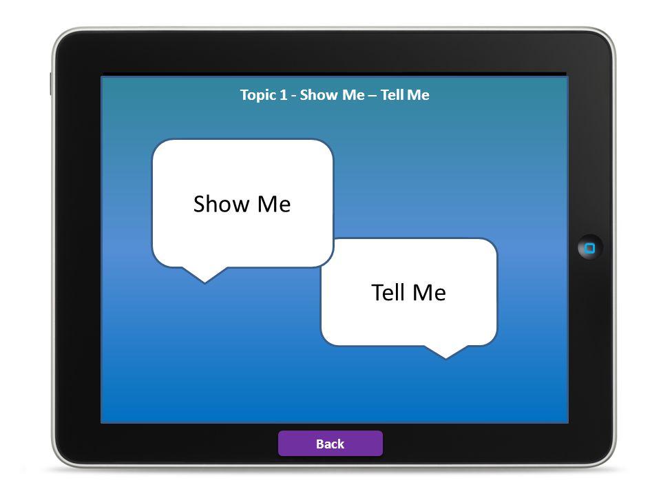 Topic 1 - Show Me – Tell Me Topic 1 Show Me Tell Me Show Me Back